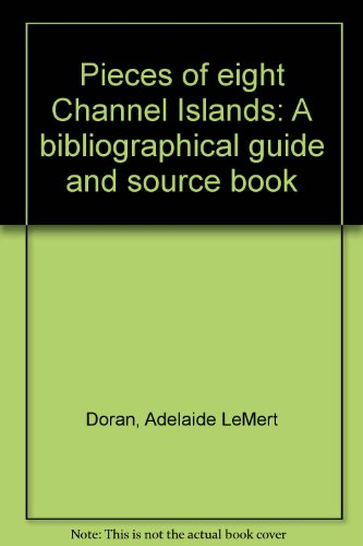 Pieces of eight Channel Islands: A bibliographical guide and source book