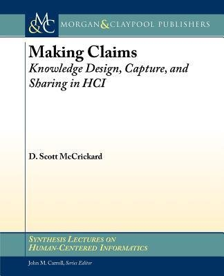 [(Making Claims: Knowledge Design, Capture, and Sharing in Hci )] [Author: D Scott McCrickard] [Sep-2012]