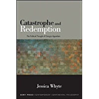 Catastrophe and Redemption: The Political Thought of Giorgio Agamben (SUNY series in Contemporary Continental Philosophy)