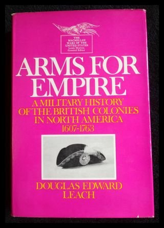 Arms for Empire: A Military History of the British Colonies in North America, 1607-1763