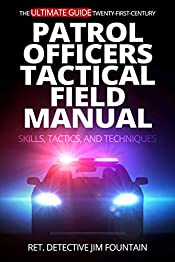 The Ultimate Guide - Twenty-First-Century Patrol Officers Tactical Field Manual : Skills, Tactics, and Techniques