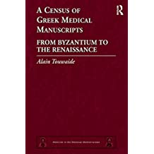 A Census of Greek Medical Manuscripts: From Byzantium to the Renaissance (Medicine in the Medieval Mediterranean Book 6)