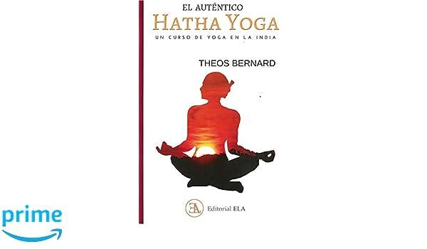 El auténtico Hatha Yoga. Un curso de yoga en la India: 84 ...