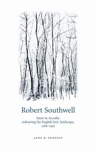 Robert Southwell: Snow in Arcadia: redrawing the English lyric landscape, 1586-95