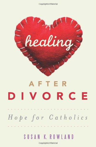 Healing After Divorce: Hope for Catholics