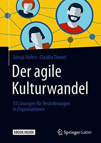 Der agile Kulturwandel: 33 Lösungen für Veränderungen in Organisationen Taschenbuch – 22. November 2018 Svenja Hofert Claudia Thonet Springer Gabler 3658221712