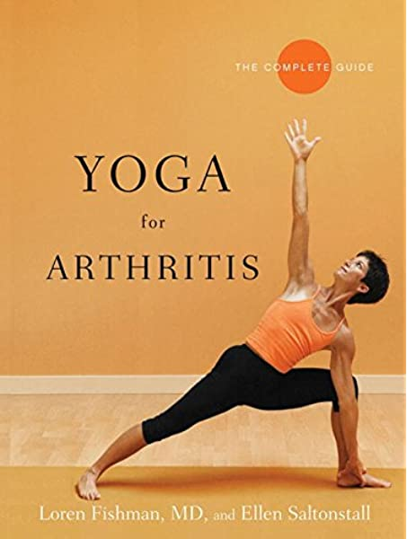 Yoga For Arthritis The Complete Guide Loren Fishman Ellen Saltonstall 9780393330588 Amazon Com Books