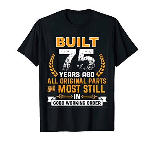 Built 75 Years Ago Funny 75th Birthday Shirt - Choice of 5 Colors