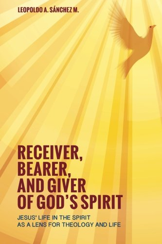 Receiver, Bearer, and Giver of God's Spirit: Jesus' Life in the Spirit as a Lens for Theology and (Spirit Lens)