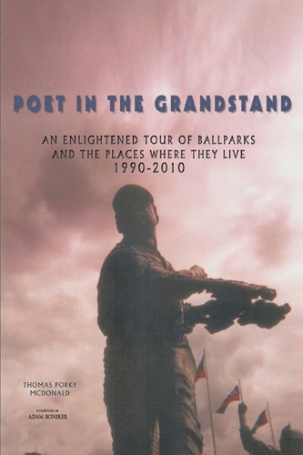 Read Online Poet in the Grandstand: An Enlightened Tour of Ballparks and the Places Where They Live: 1990-2010 ebook