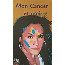 Mon cancer et moi (French Edition)