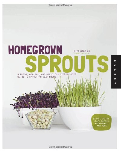 Homegrown Sprouts: A Fresh, Healthy, and Delicious Step-by-Step Guide to Sprouting Year Round by Rita Galchus
