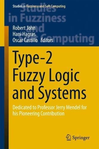 Read Online Type-2 Fuzzy Logic and Systems: Dedicated to Professor Jerry Mendel for his Pioneering Contribution (Studies in Fuzziness and Soft Computing) ebook