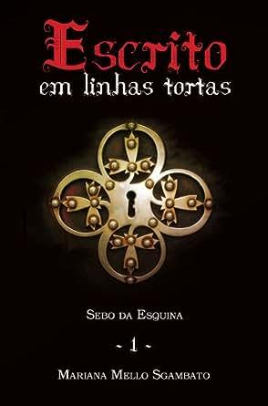 Escrito em Linhas Tortas (Sebo da Esquina Livro 1) (Portuguese Edition