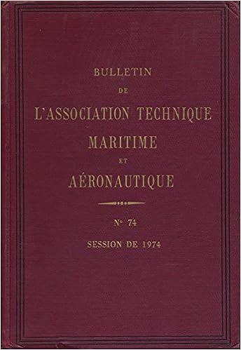 Téléchargement gratuit des meilleurs livres à lire Bulletin de l'association technique maritime aéronautique N° 74 : Session de 1974 PDF