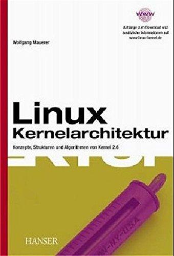 Linux Kernelarchitektur: Konzepte, Strukturen und Algorithmen von Kernel 2.6