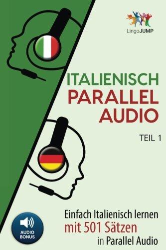 Italienisch Parallel Audio - Einfach Italienisch Lernen mit 501 Sätzen in Parallel Audio - Teil 1 Taschenbuch – 15. März 2018 Lingo Jump 1986519813