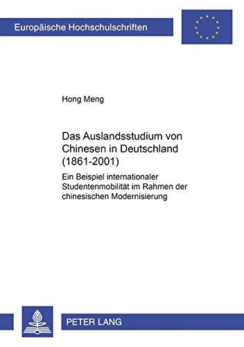 Das Auslandsstudium von Chinesen in Deutschland (1861-2001): Ein Beispiel internationaler Studentenmobilität im Rahmen der chinesischen Modernisierung ... / Publications Universitaires Européennes)