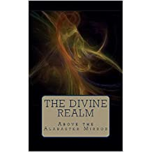 The Divine Realm (Color Edition) (Above the Alabaster Mirror Book 1)