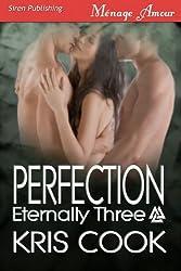 Perfection [Eternally Three] (Siren Publishing Menage Amour)