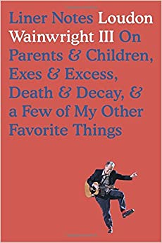 Liner Notes On Parents, Children, Exes, Excess, Decay & A Few More Of My Favourite Things