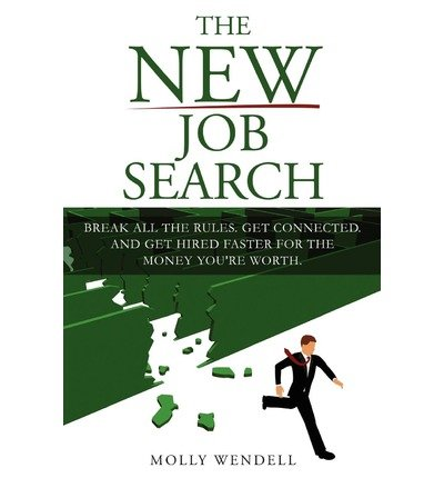 The New Job Search: Break All the Rules. Get Connected. and Get Hired Faster for the Money You're Worth. (Paperback) - Common