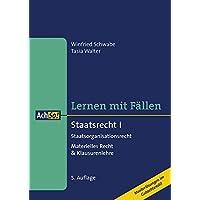 Lernen mit Fällen Staatsrecht I Staatsorganisationsrecht: Materielles Recht & Klausurenlehre Musterlösungen im Gutachtenstil