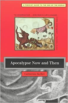 Book Apocalypse Now and Then: Feminist Guide to the End of the World by Catherine Keller (1997-11-01)