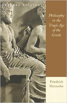 Philosophy in the Tragic Age of the Greeks by Friedrich Wilhelm Nietzsche (1996-07-01)