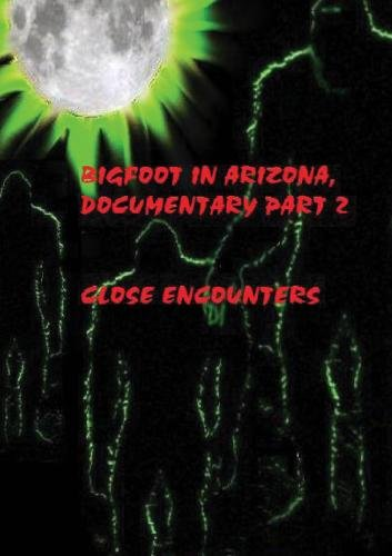 Bigfoot In Arizona, Documentary, Part 2  Close Encounters