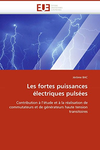 Les fortes puissances lectriques pulses: Contribution  l''tude et  la ralisation de commutateurs et de gnrateurs haute tension transitoires (Omn.Univ.Europ.) (French Edition)