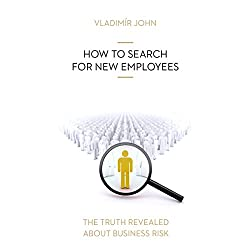 How to search for new employees (The truth revealed about business risk)