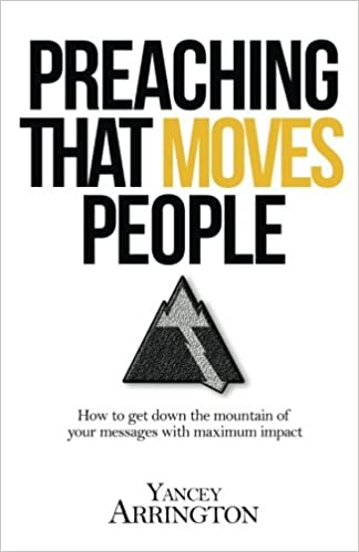 Preaching That Moves People: How To Get Down the Mountain of
