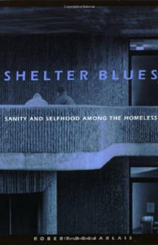 Shelter Blues: Sanity and Selfhood Among the Homeless (Contemporary Ethnography)