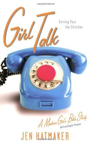 Girl Talk: Getting Past the Chitchat (A Modern Girl's Bible Study) by Jen Hatmaker (2007-07-30)