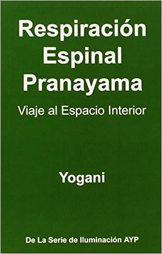 Respiracion Espinal Pranayama - Viaje Al Espacio Interior
