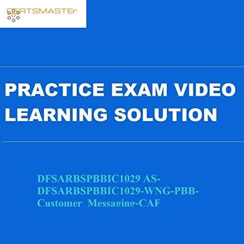 Certsmasters DFSARBSPBBIC1029 AS-DFSARBSPBBIC1029-WNG-PBB-Customer_Messaging-CAF Practice Exam Video Learning Solution