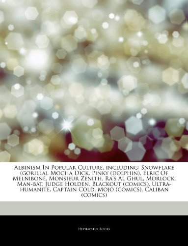 Articles On Albinism In Popular Culture, including: Snowflake (gorilla), Mocha Dick, Pinky (dolphin), Elric Of Melniboné, Monsieur Zenith, Ra's Al ... (comics), Ultra-humanite, Captain Cold