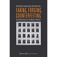 Faking, Forging, Counterfeiting (Culture & Theory)