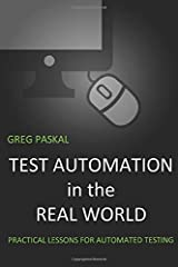 Test Automation in the Real World: Practical Lessons for Automated Testing Paperback