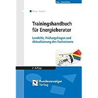 Trainingshandbuch für Energieberater: Lernhilfe, Prüfungsfragen und Aktualisierung des Fachwissens