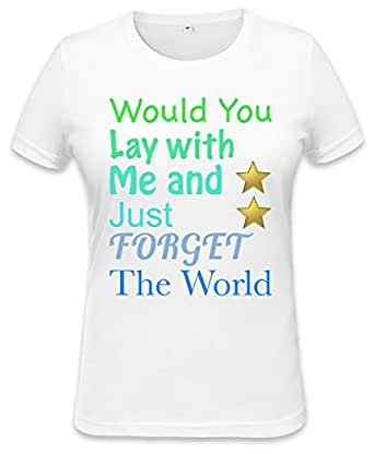 Would You Lay With Me And Forget The World Slogan Womens T-shirt XX-Large