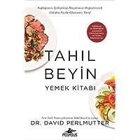 Tahıl Beyin - Yemek Kitabı: Sağlığınızı İyileştirip Hayatınızı Değiştirecek 150'den Fazla Glutensiz Tarif