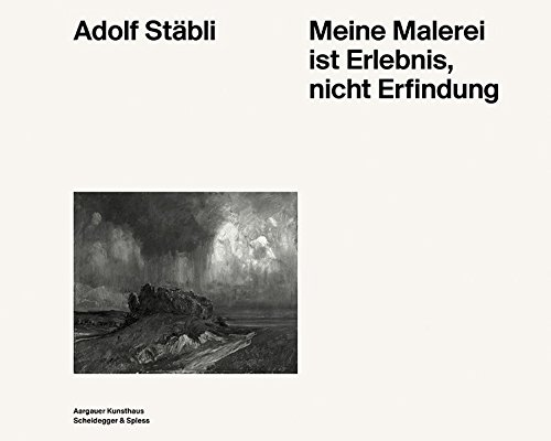 Read Online Adolf Stäbli: Meine Malerei ist Erlebnis, nicht Erfindung pdf