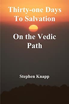 Thirty-one Days to Salvation on the Vedic Path (English Edition) de [Knapp, Stephen]