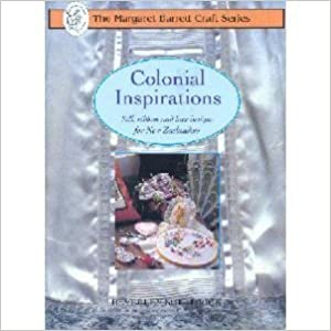 Colonial Inspirations - Silk Ribbon and Lace Designs for New