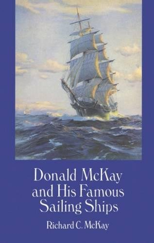 Donald McKay and His Famous Sailing Ships (Dover Maritime)