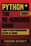 Python: The No-Nonsense Guide: Learn Python Programming Within 12 Hours!