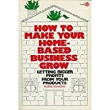 img - for How to Make Home-Based Business Grow: Getting Bigger Profits from Your Products (Plume) book / textbook / text book