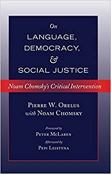 Book On Language, Democracy, and Social Justice: Noam Chomsky's Critical Intervention. Foreword by Peter McLaren. Afterword by Pepi Leistyna (Counterpoints) by Pierre W. Orelus (2014-01-16)